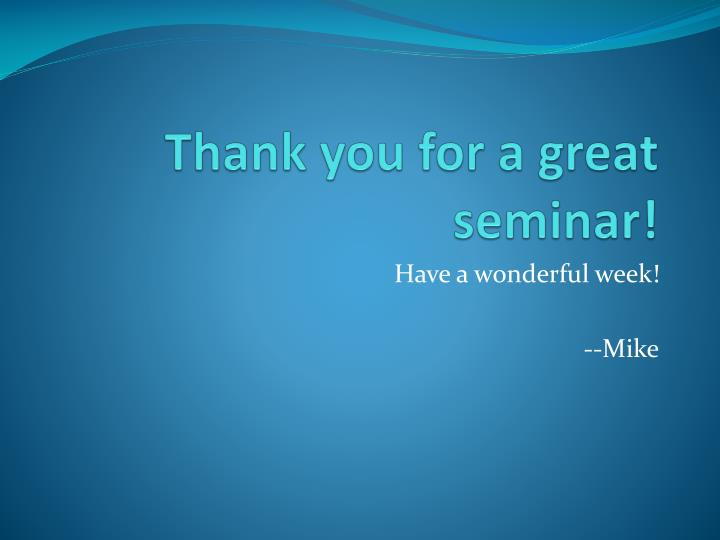 Thank you for a great seminar!