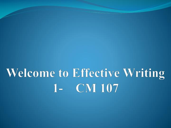 Welcome to Effective Writing 1-    CM 107