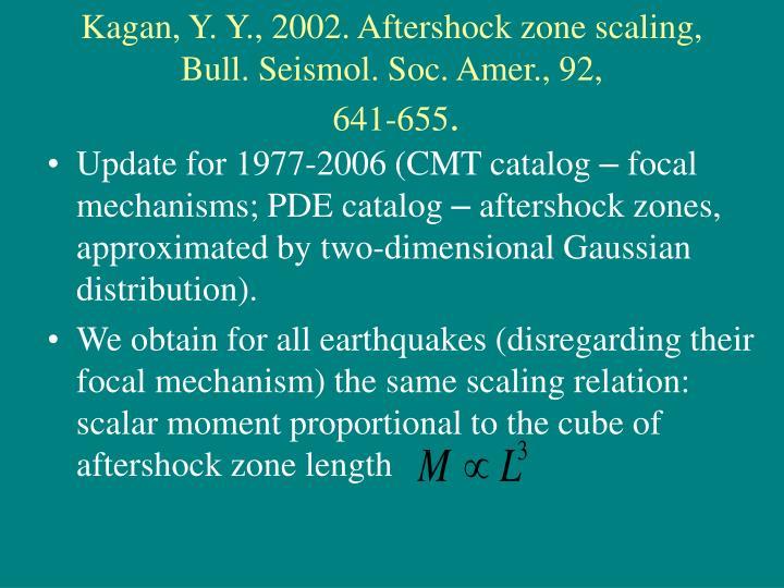 Kagan, Y. Y., 2002. Aftershock zone scaling, Bull. Seismol. Soc. Amer., 92,