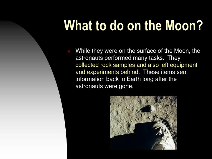 What to do on the Moon?