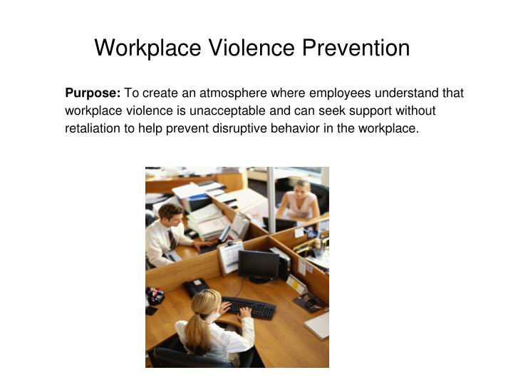 school workplace violence Workplace violence is a rare situation but can easily be prevented by taking certain measures that ensure your workplace will be non-violent below, are ten ways to prevent workplace violence in your facility.