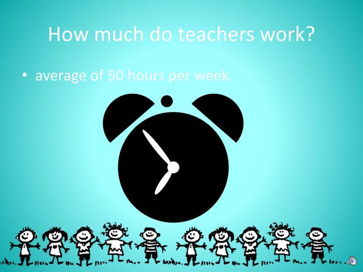 How much do teachers work?