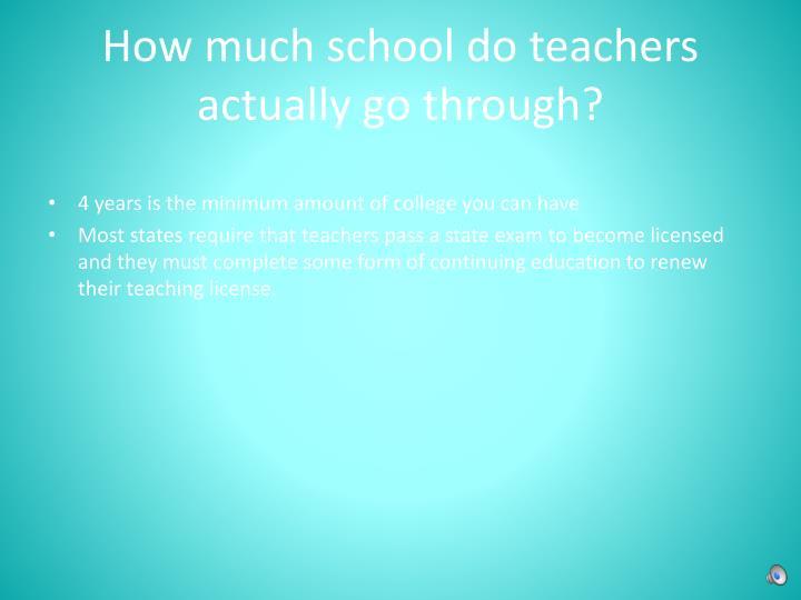 How much school do teachers actually go through?
