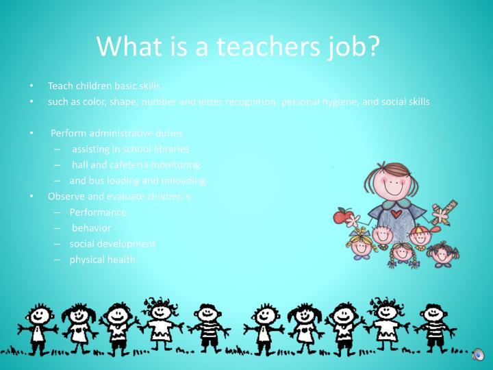 What is a teachers job?