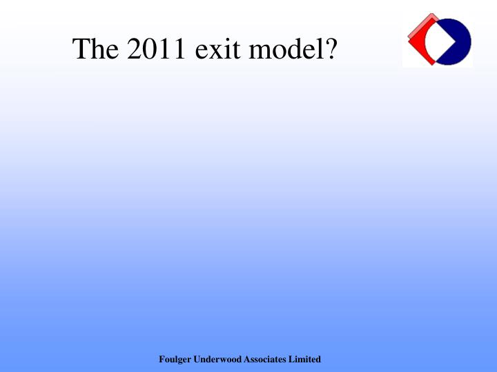 The 2011 exit model?
