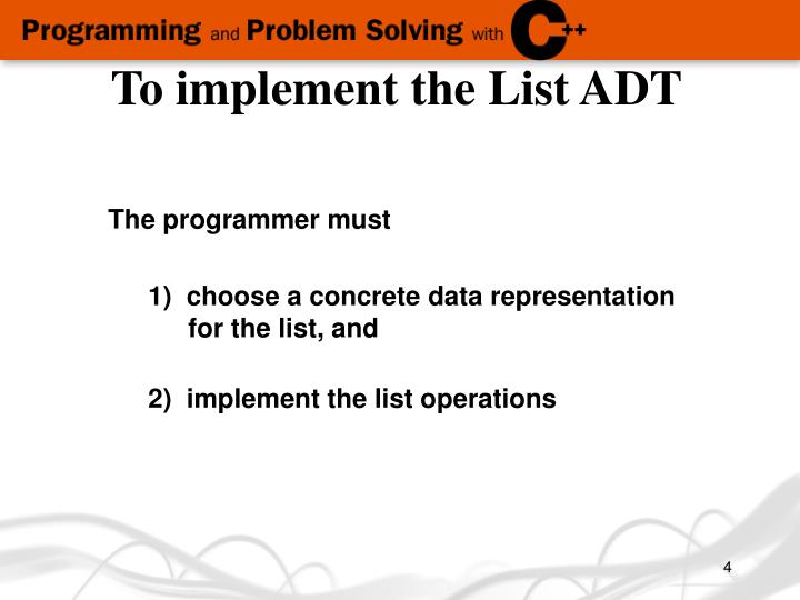 To implement the List ADT