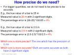 how precise do we need1