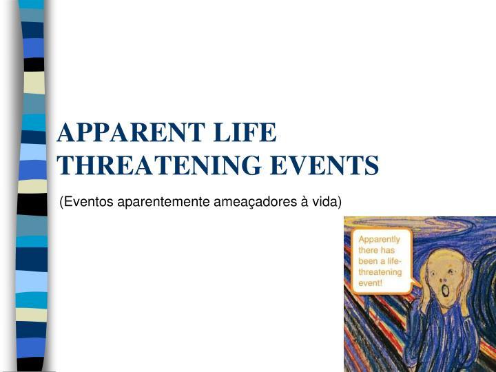 (Eventos aparentemente ameaçadores à vida)