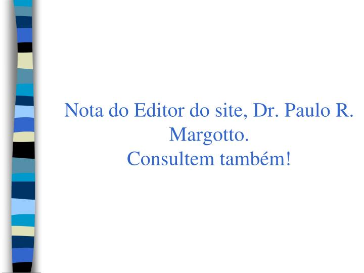 Nota do Editor do site, Dr. Paulo R. Margotto.