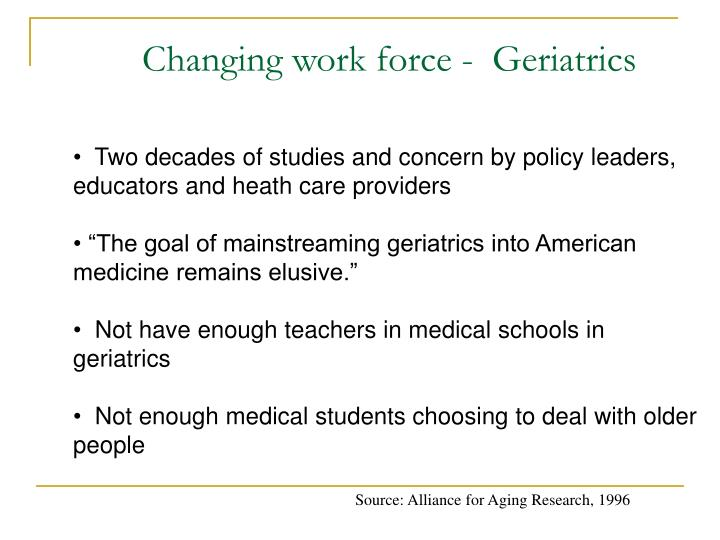 Changing work force -  Geriatrics
