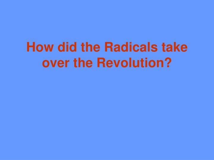How did the Radicals take over the Revolution?