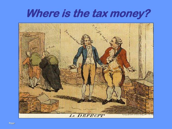 Where is the tax money?