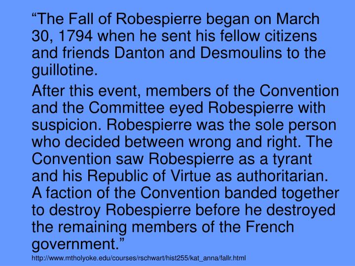 """The Fall of Robespierre began on March 30, 1794 when he sent his fellow citizens and friends Danton and Desmoulins to the guillotine."