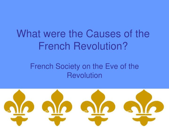 What were the Causes of the French Revolution?