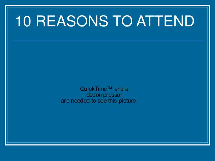 10 REASONS TO ATTEND