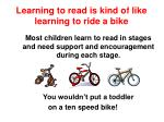 learning to read is kind of like learning to ride a bike