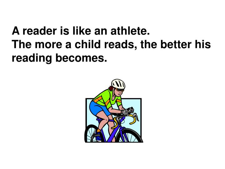 A reader is like an athlete.
