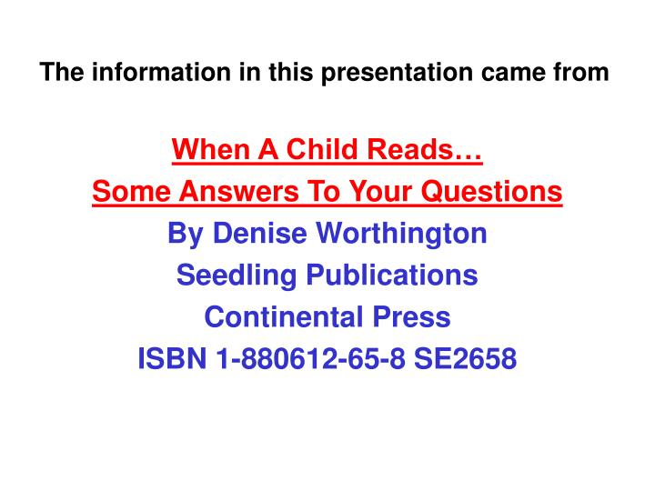 The information in this presentation came from