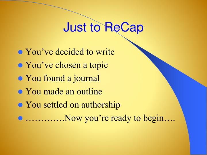 Just to ReCap