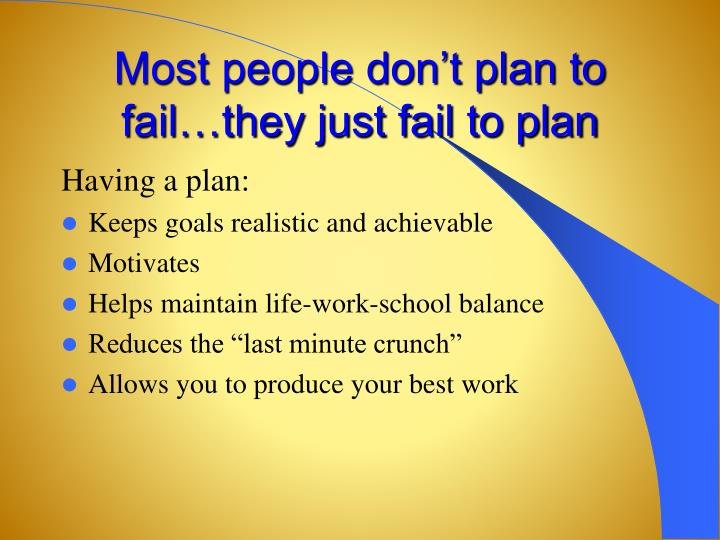 Most people don't plan to fail…they just fail to plan