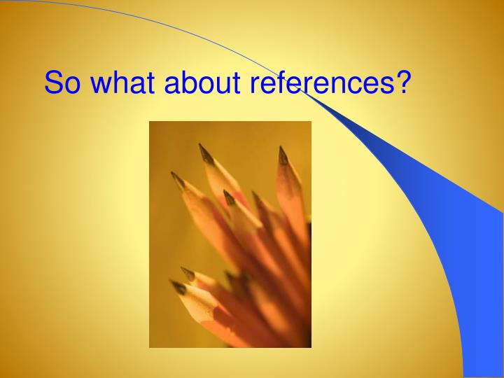 So what about references?