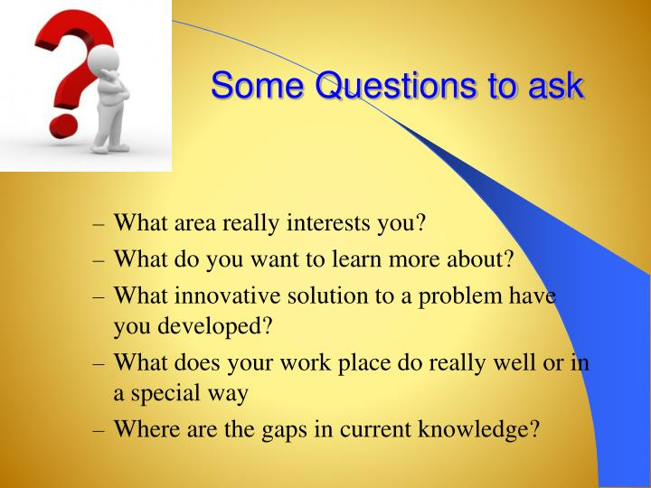 Some Questions to ask