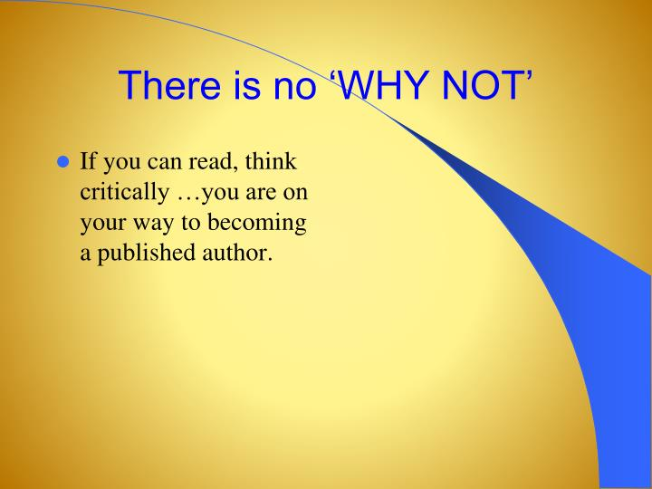 There is no 'WHY NOT'