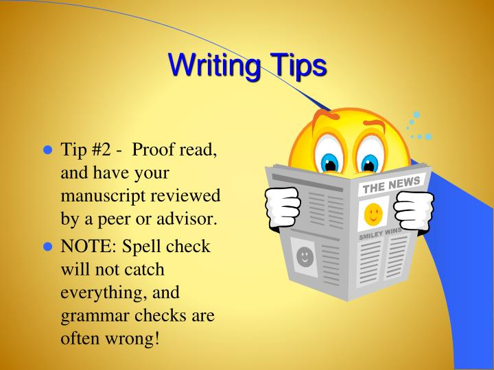 Tip #2 -  Proof read, and have your manuscript reviewed by a peer or advisor.