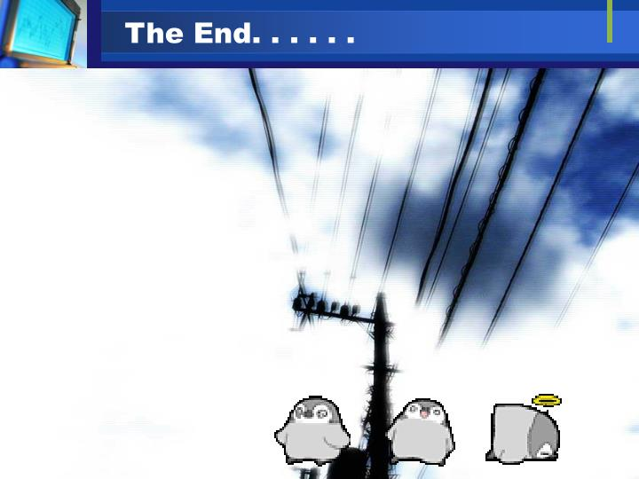 The End. . . . . .