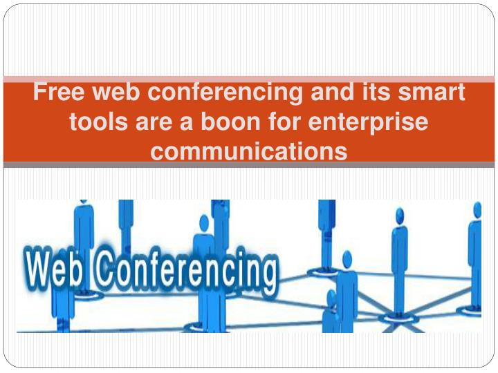 Free web conferencing and its smart tools are a boon for enterprise communications