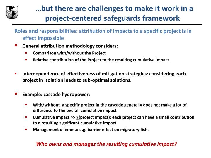 But there are challenges to make it work in a project centered safeguards framework