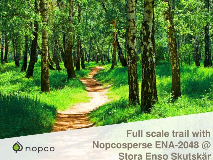 Full scale trail with Nopcosperse