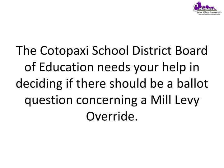 The Cotopaxi School District Board of Education needs your help in deciding if there should be a bal...