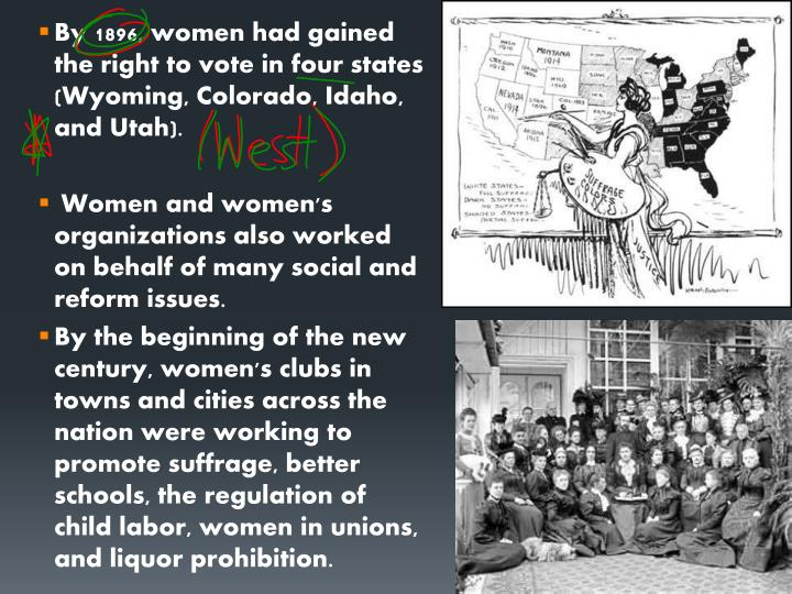 By 1896, women had gained the right to vote in four states (Wyoming, Colorado, Idaho, and Utah