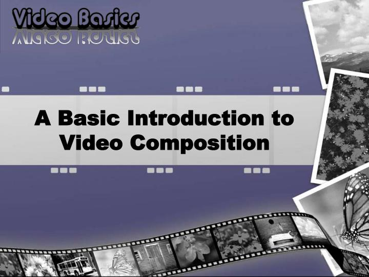 A basic introduction to video composition