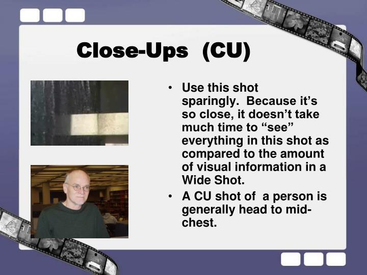 Close-Ups  (CU)