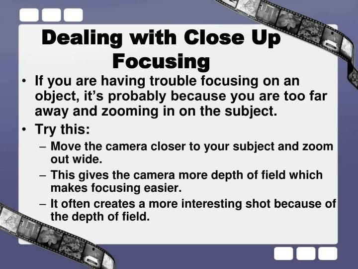 Dealing with Close Up Focusing