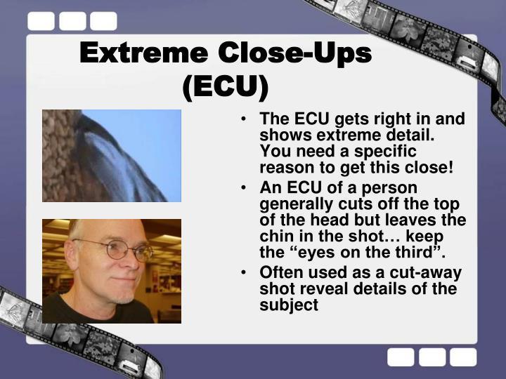 Extreme Close-Ups (ECU)