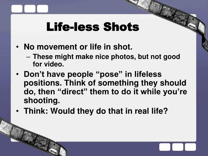 Life-less Shots