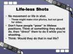 life less shots