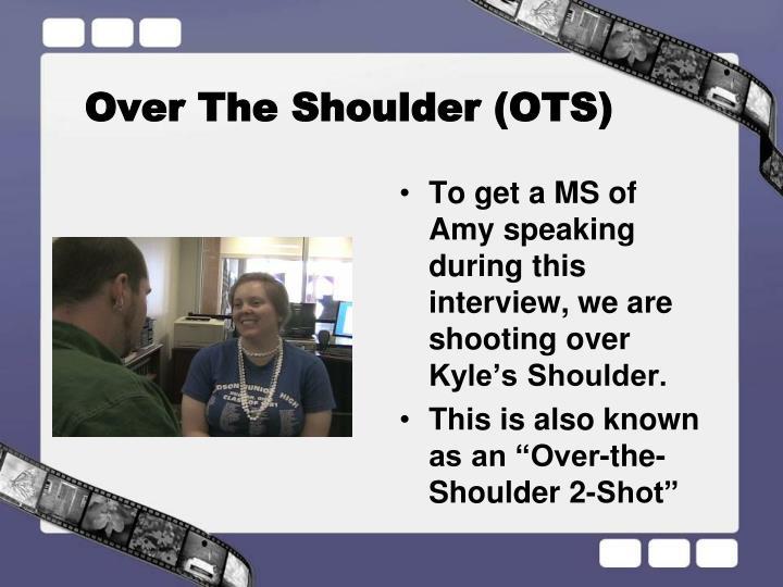 Over The Shoulder (OTS)