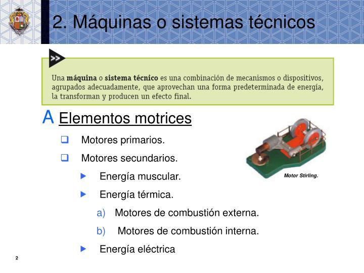 2. Máquinas o sistemas técnicos