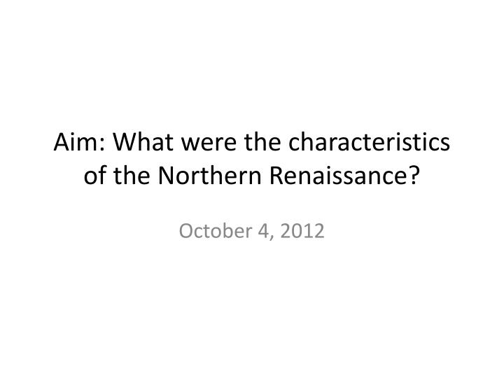 Aim what were the characteristics of the northern renaissance