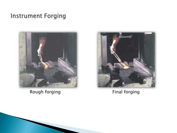 Instrument Forging