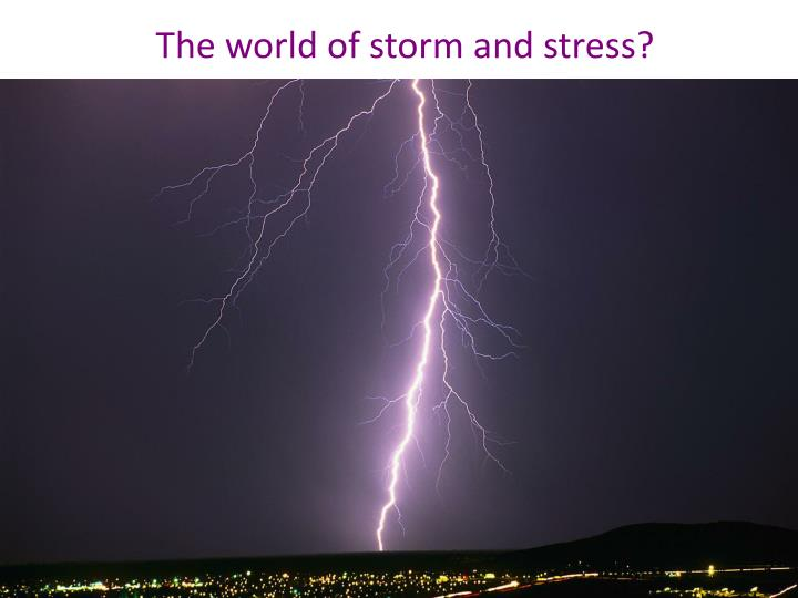 The world of storm and stress?