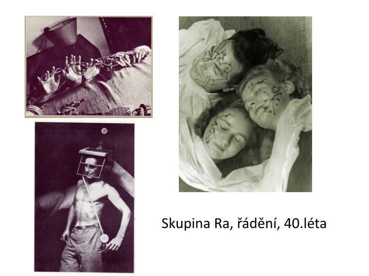 Skupina Ra, řádění, 40.léta