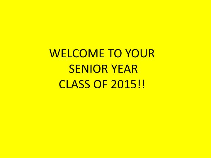 Welcome to your senior year class of 2015