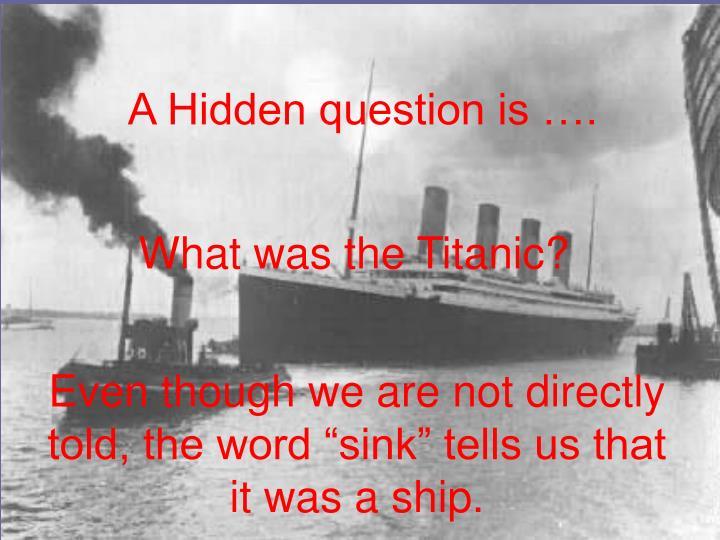 A Hidden question is ….