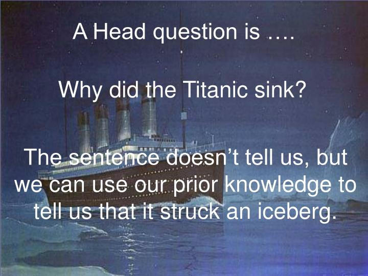 A Head question is ….