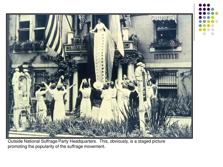 Outside National Suffrage Party Headquarters.  This, obviously, is a staged picture promoting the popularity of the suffrage movement.